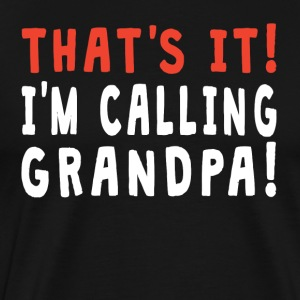 That's It I'm Calling Grandpa - Men's Premium T-Shirt