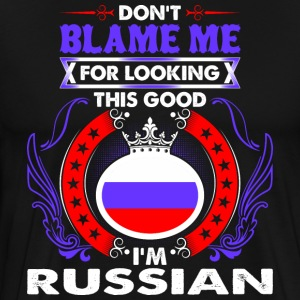 Dont Blame Me For Looking This Good Im Russian - Men's Premium T-Shirt