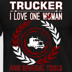 Trucker I Love One Woman Several Tools - Men's Premium T-Shirt