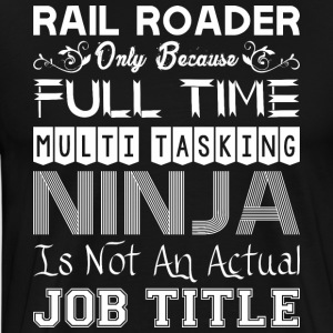 Rail Roader FullTime Multitasking Ninja Job Title - Men's Premium T-Shirt