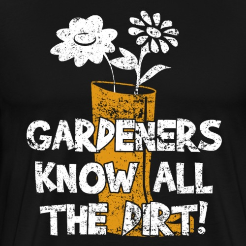 GARDENERS KNOW ALL THE DIRT - Men's Premium T-Shirt