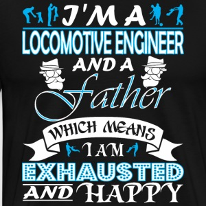Im Locomotive Engineer Father Which Mean Exhausted - Men's Premium T-Shirt
