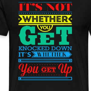 It's not wheter you get knocked down - Men's Premium T-Shirt