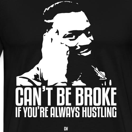 Can't Be Broke If You're Always Hustling - Men's Premium T-Shirt