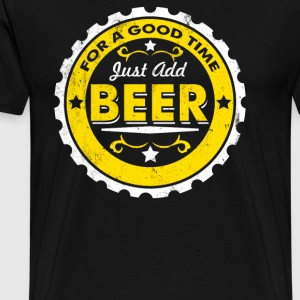 For A Good Time Just Add Beer - Men's Premium T-Shirt