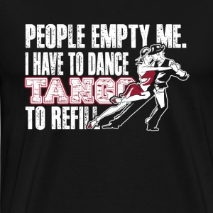 I HAVE TO DANCE TANGO TO REFILL SHIRT - Men's Premium T-Shirt
