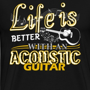 Life Is Better With Acoustic Guitar Shirt - Men's Premium T-Shirt
