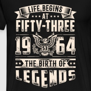 Life Begins at Fifty-Three Legends 1964 for 2017 - Men's Premium T-Shirt