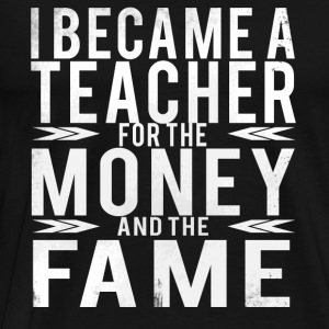 Funny Teacher Money & Fame - Men's Premium T-Shirt