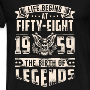 Life Begins at Fifty-Eight Legends 1959 for 2017 - Men's Premium T-Shirt