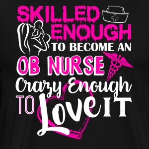 Skilled Enough To Become OB Nurse Shirt - Men's Premium T-Shirt