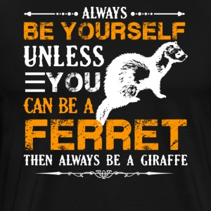 Always Be A Ferret Shirt - Men's Premium T-Shirt
