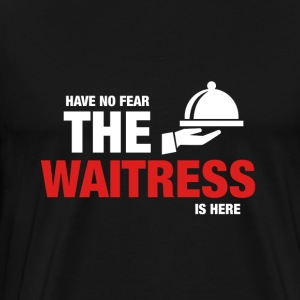 Have No Fear The Waitress Is Here - Men's Premium T-Shirt