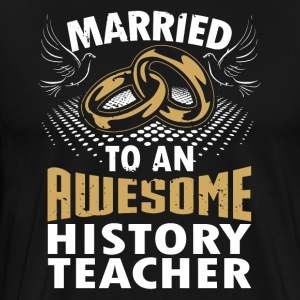 Married To An Awesome History Teacher - Men's Premium T-Shirt