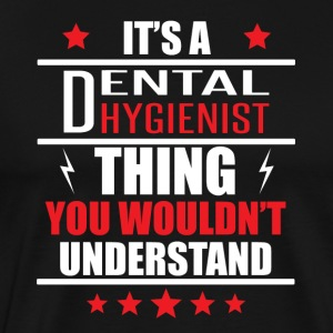 It's A Dental Hygienist Thing - Men's Premium T-Shirt