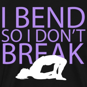I Bend do I don't break - Men's Premium T-Shirt