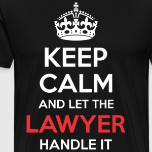 Keep Calm And Let Lawyer Handle It - Men's Premium T-Shirt