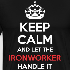 Keep Calm And Let Ironworker Handle It - Men's Premium T-Shirt