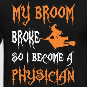 My Broom Broke So I Become A Physician - Men's Premium T-Shirt