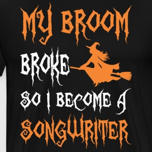 My Broom Broke So I Become A Songwriter - Men's Premium T-Shirt