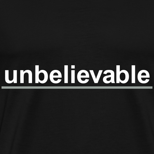 Unbelievable - Men's Premium T-Shirt