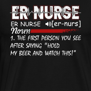 ER NURSE FIRST PERSON YOU SEE SHIRT - Men's Premium T-Shirt