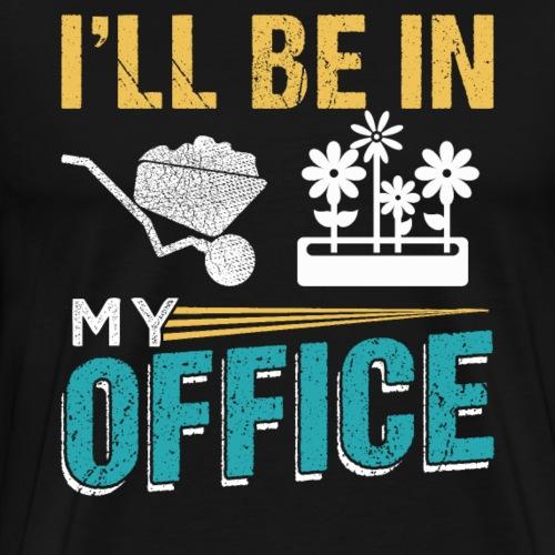 I'LL BE IN MY OFFICE | Gardener Farmer - Men's Premium T-Shirt