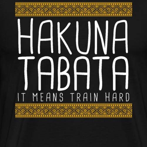 HAKUNA TABATA It Means Train Hard - Men's Premium T-Shirt