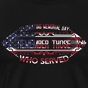 Celebration Memorial Day Remember Those Who Served - Men's Premium T-Shirt