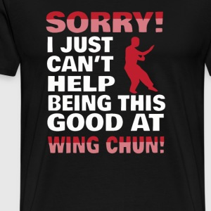 Sorry I Can t Help Being Good At Wing Chun - Men's Premium T-Shirt