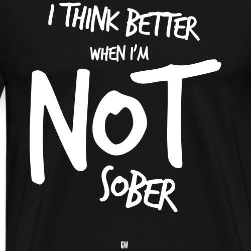I Think Better When I'm Not Sober - Men's Premium T-Shirt