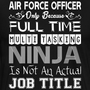Air Force FullTime Multitasking Ninja Job Title - Men's Premium T-Shirt