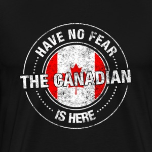 Have No Fear The Canadian Is Here - Men's Premium T-Shirt