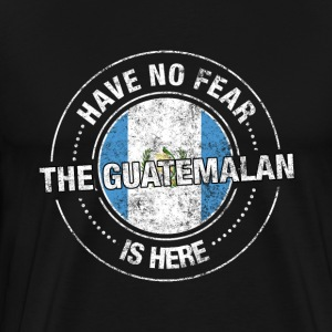 Have No Fear The Guatemalan Is Here - Men's Premium T-Shirt