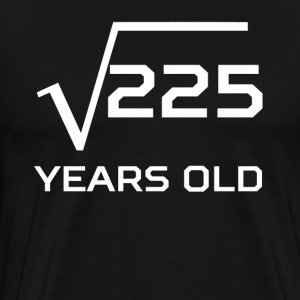 Square Root 225 Funny 15 Years Old 15th Birthday - Men's Premium T-Shirt