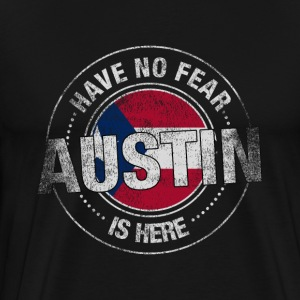 Have No Fear Austin Is Here - Men's Premium T-Shirt