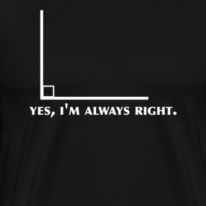 Funny Math Geometry yes I'm Always Right Angle - Men's Premium T-Shirt