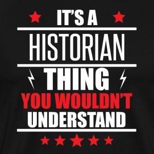It's A Historian Thing - Men's Premium T-Shirt
