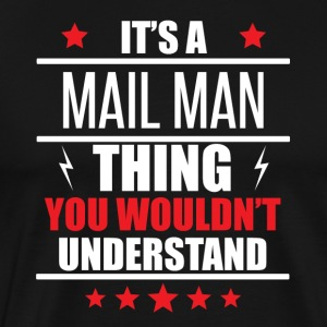 It's A Mail Man Thing - Men's Premium T-Shirt