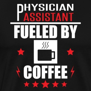 Physician Assistant Fueled By Coffee - Men's Premium T-Shirt