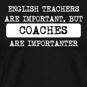 Coaches Are Importanter - Men's Premium T-Shirt