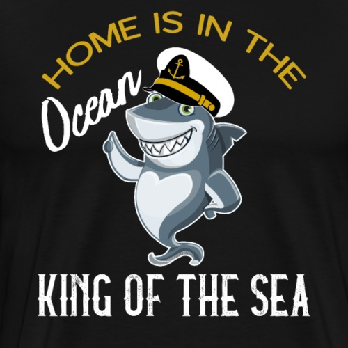 Home Is In The Ocean King Of The Sea - Men's Premium T-Shirt