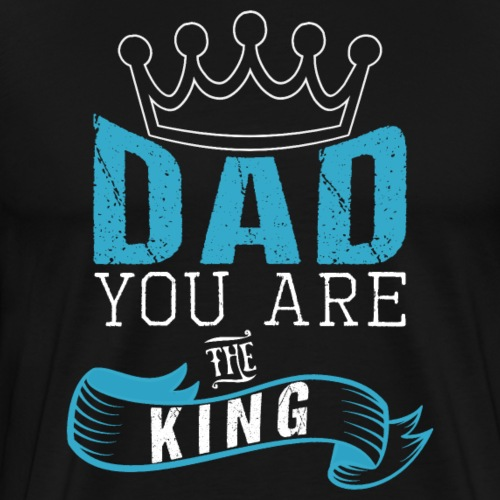 Dad You Are The King - Men's Premium T-Shirt