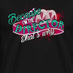 BECAUSE I'M THE DIRECTOR SHIRT - Men's Premium T-Shirt