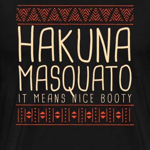 HAKUNA MASQUATO It Means Nice Booty - Men's Premium T-Shirt