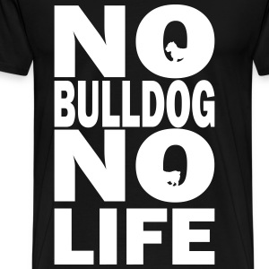 No Bulldog No Life - Men's Premium T-Shirt