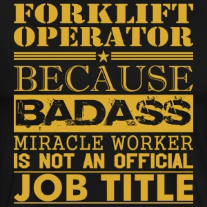 Forklift Operator Because Miracle Worker Not Job - Men's Premium T-Shirt