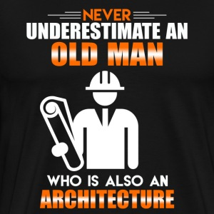 OLD MAN WHO IS ALSO AN ARCHITECTURE SHIRT - Men's Premium T-Shirt