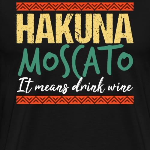 HAKUNA MOSCATO Drink Wine - Men's Premium T-Shirt