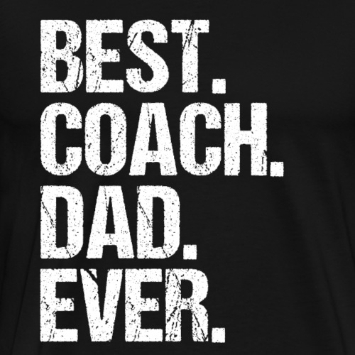 Best Coach Dad Ever Sport Father's Day Gift Tee - Men's Premium T-Shirt